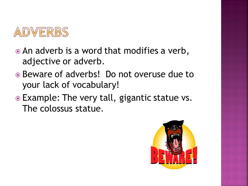 Adverbs An adverb is a word that modifies a verb, adjective or adverb.