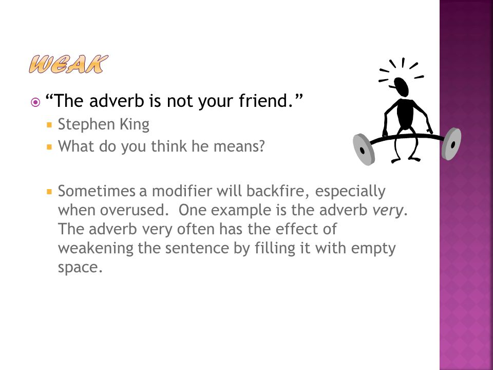 WEAK The adverb is not your friend. Stephen King