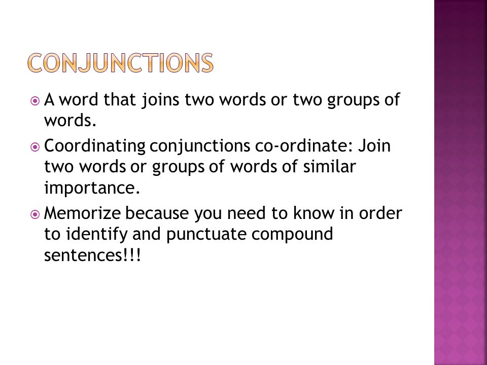 Conjunctions A word that joins two words or two groups of words.