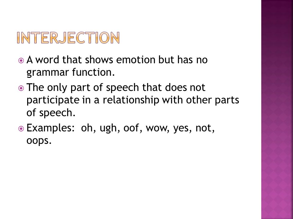 Interjection A word that shows emotion but has no grammar function.