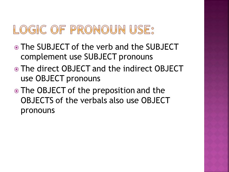 Logic of pronoun use: The SUBJECT of the verb and the SUBJECT complement use SUBJECT pronouns.