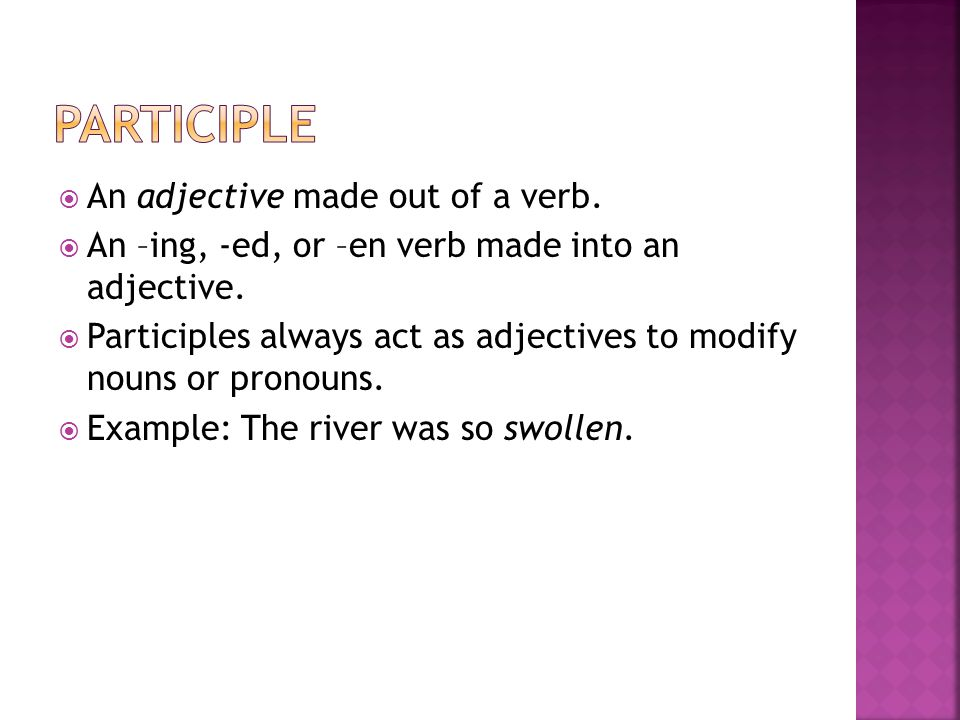 Participle An adjective made out of a verb.