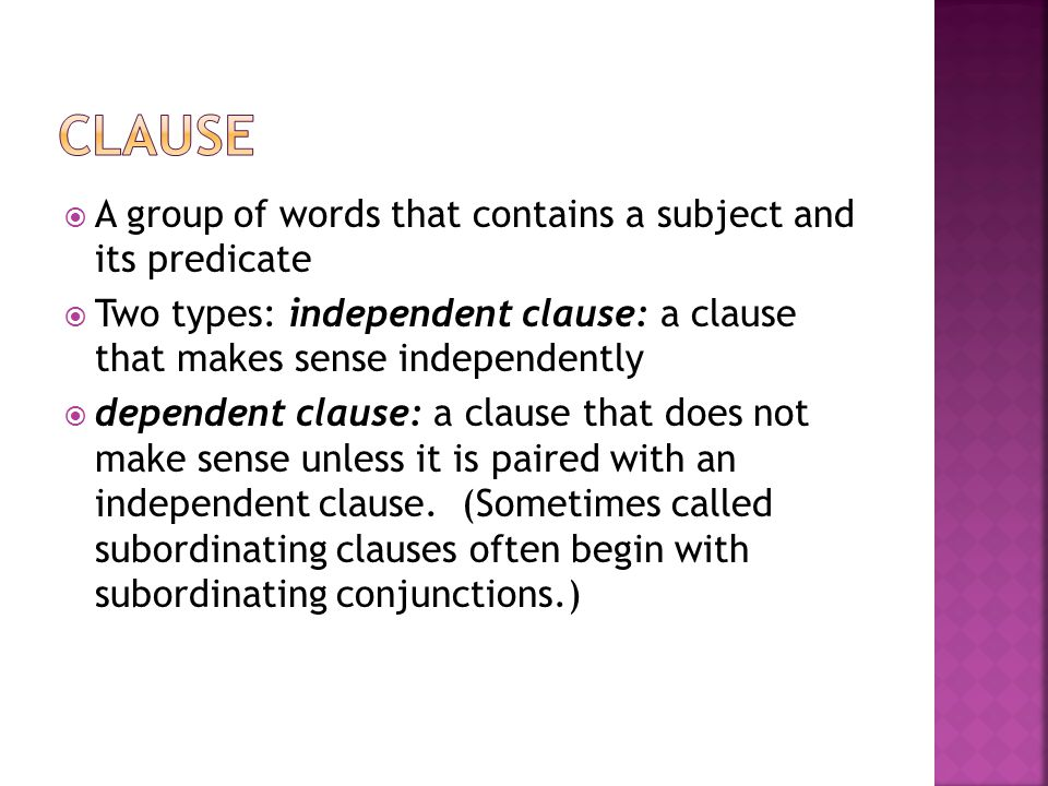 Clause A group of words that contains a subject and its predicate