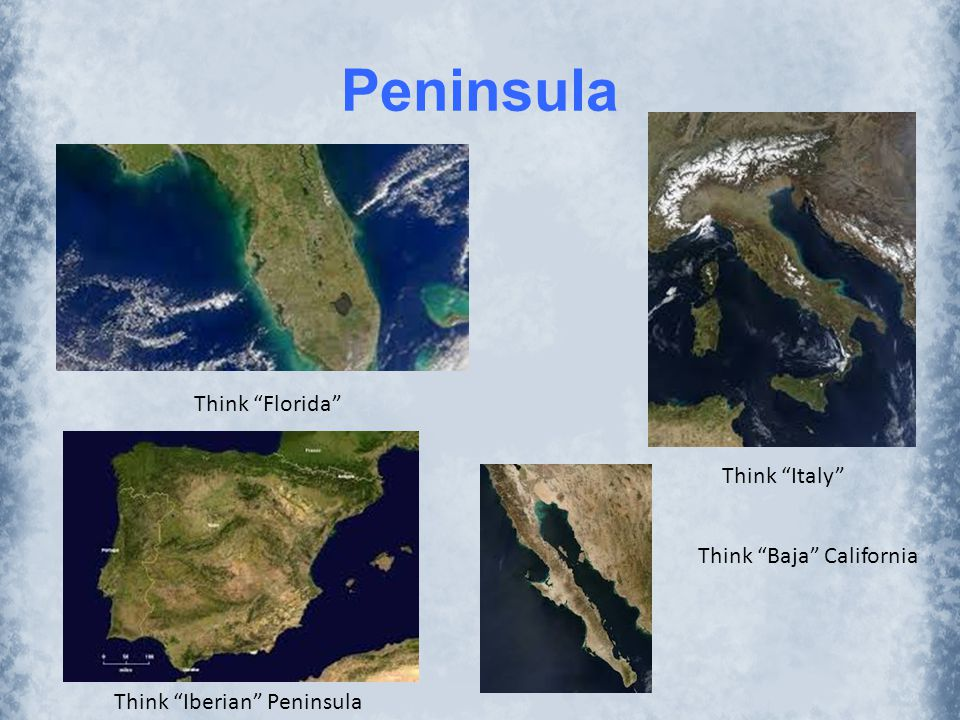 Peninsula Think Florida Think Italy Think Baja California