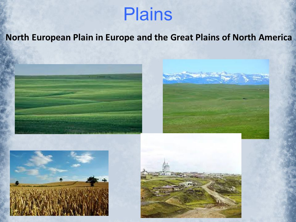 Plains North European Plain in Europe and the Great Plains of North America
