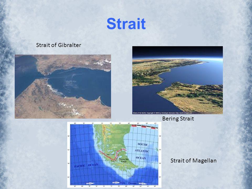 Strait Strait of Gibralter Bering Strait Strait of Magellan