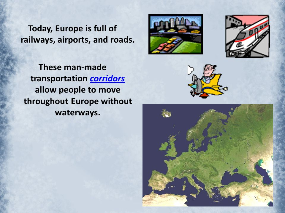 Today, Europe is full of railways, airports, and roads.