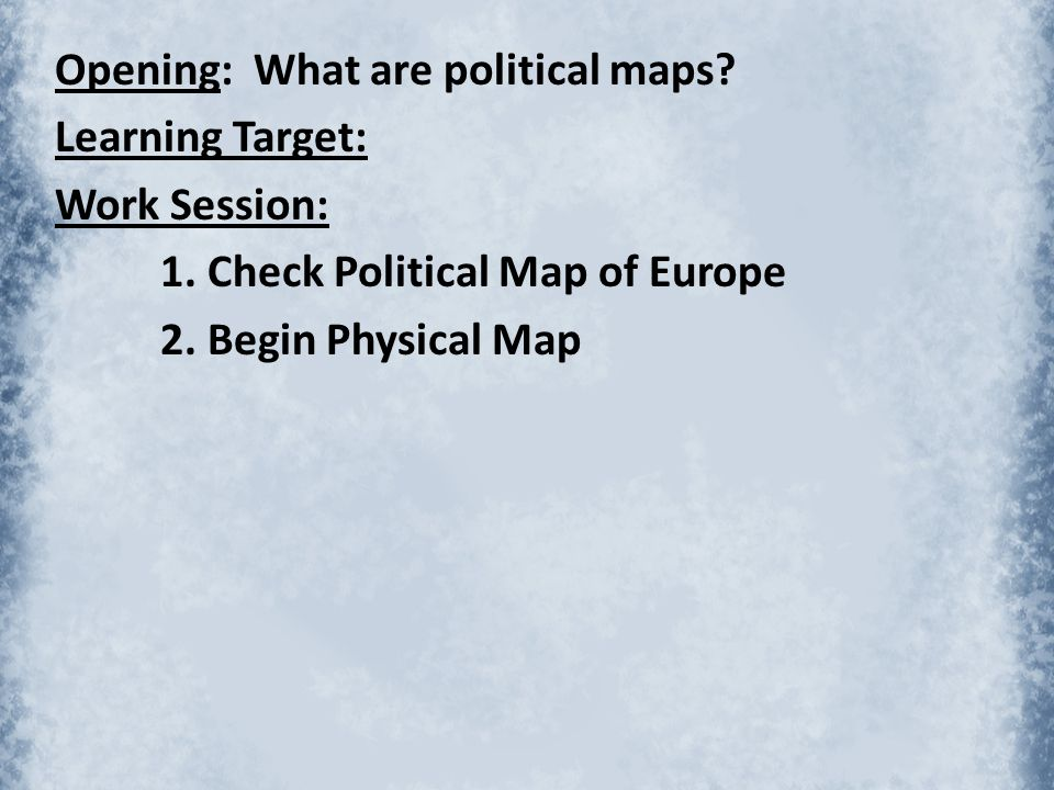 Opening: What are political maps. Learning Target: Work Session: 1