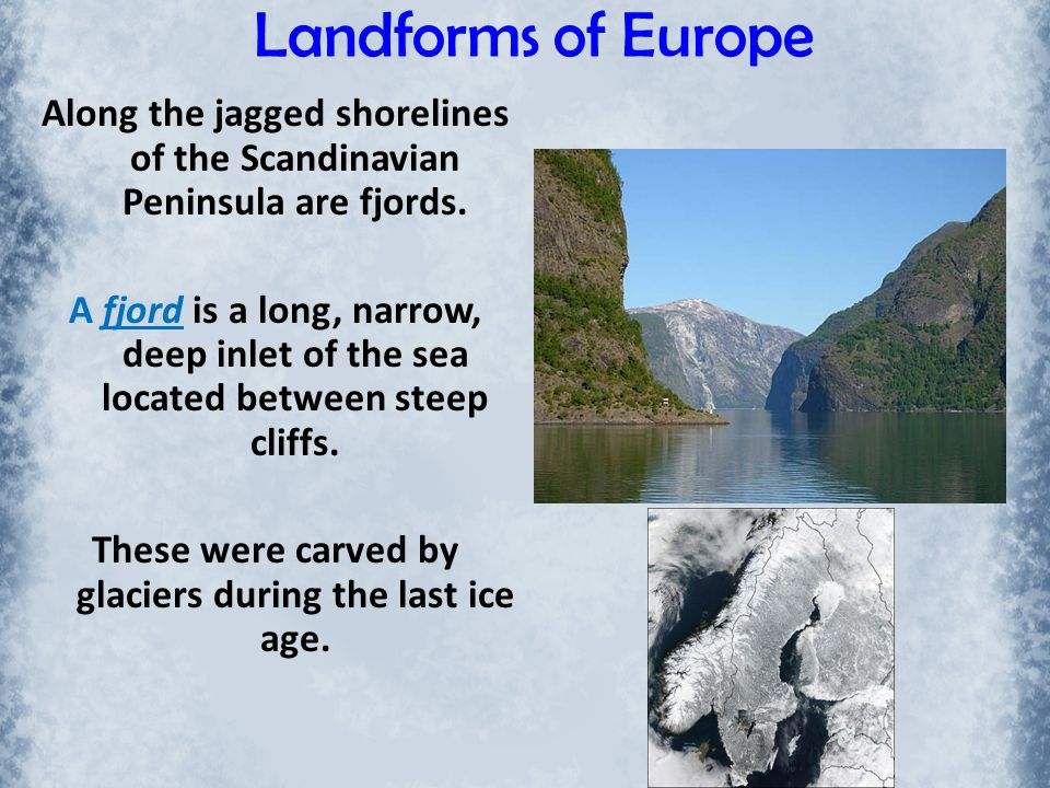 Landforms of Europe Along the jagged shorelines of the Scandinavian Peninsula are fjords.