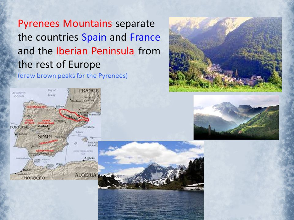Pyrenees Mountains separate the countries Spain and France