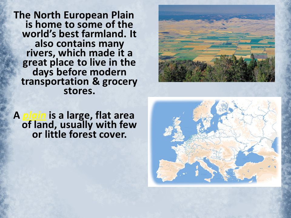 The North European Plain is home to some of the world's best farmland