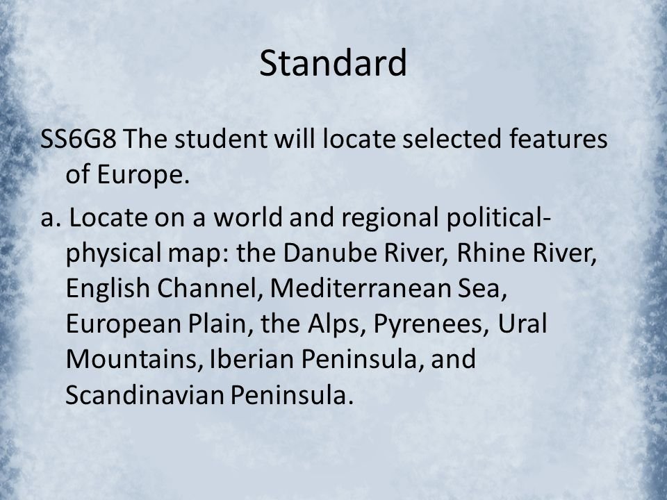 Standard SS6G8 The student will locate selected features of Europe.