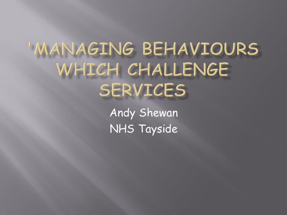Managing Behaviours Which Challenge Services