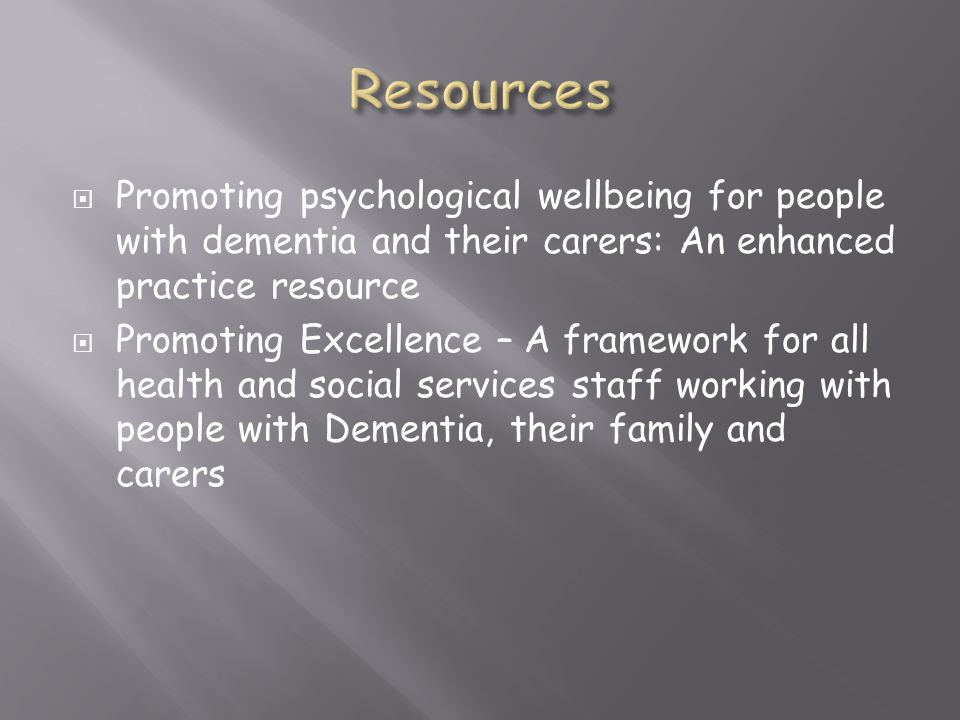 Resources Promoting psychological wellbeing for people with dementia and their carers: An enhanced practice resource.