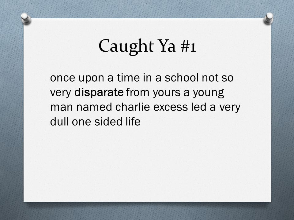 Caught Ya #1 once upon a time in a school not so very disparate from yours a young man named charlie excess led a very dull one sided life.