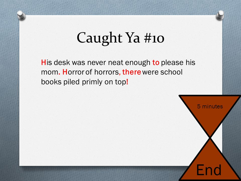Caught Ya #10 His desk was never neat enough to please his mom. Horror of horrors, there were school books piled primly on top!