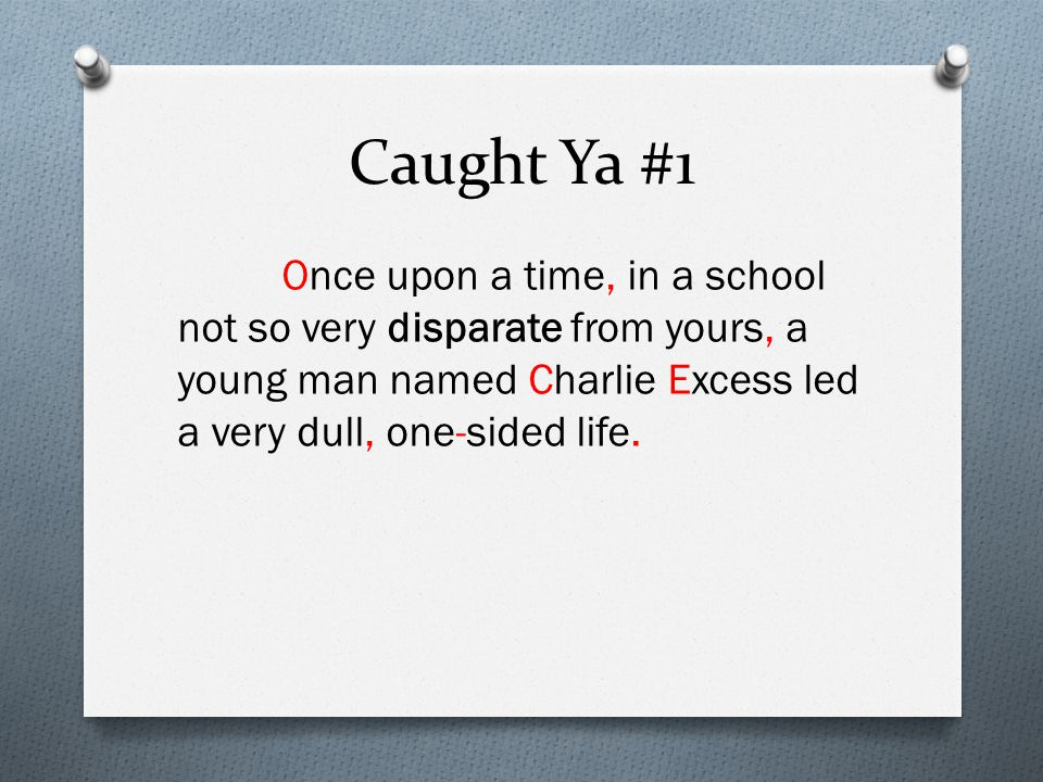 Caught Ya #1 Once upon a time, in a school not so very disparate from yours, a young man named Charlie Excess led a very dull, one-sided life.