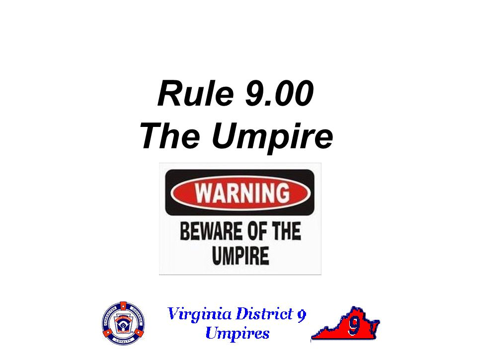 Rule 9.00 The Umpire