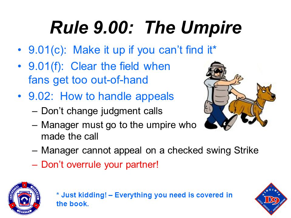 Rule 9.00: The Umpire 9.01(c): Make it up if you can't find it*