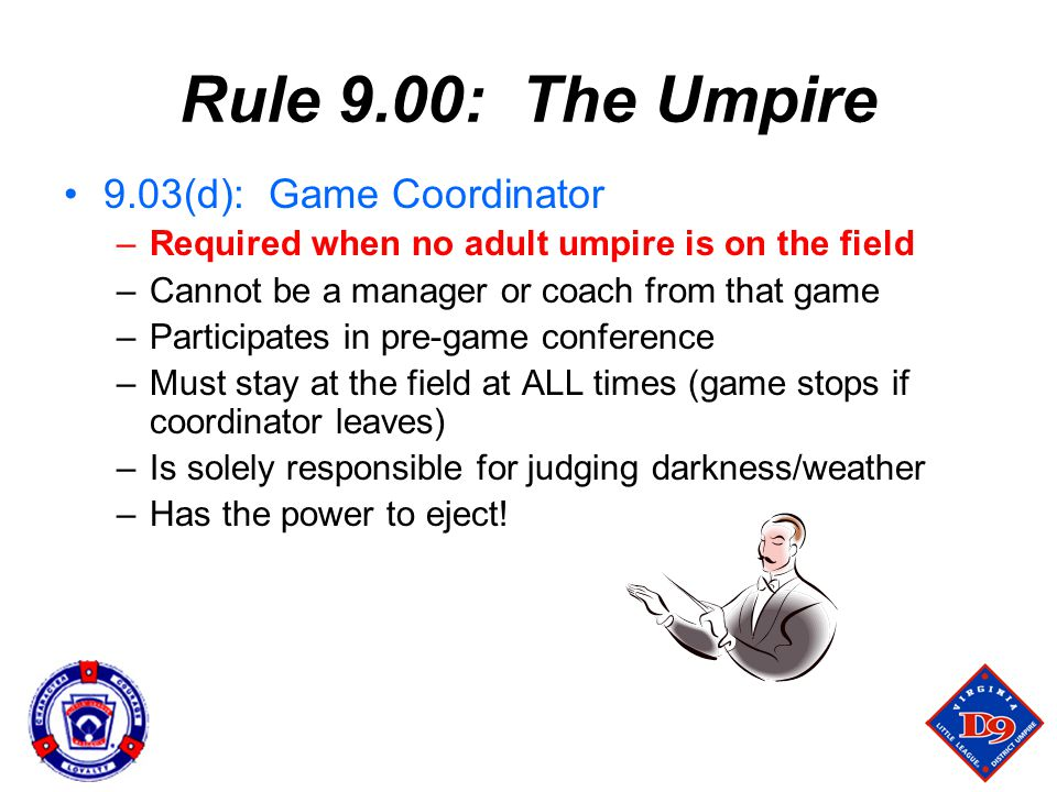 Rule 9.00: The Umpire 9.03(d): Game Coordinator