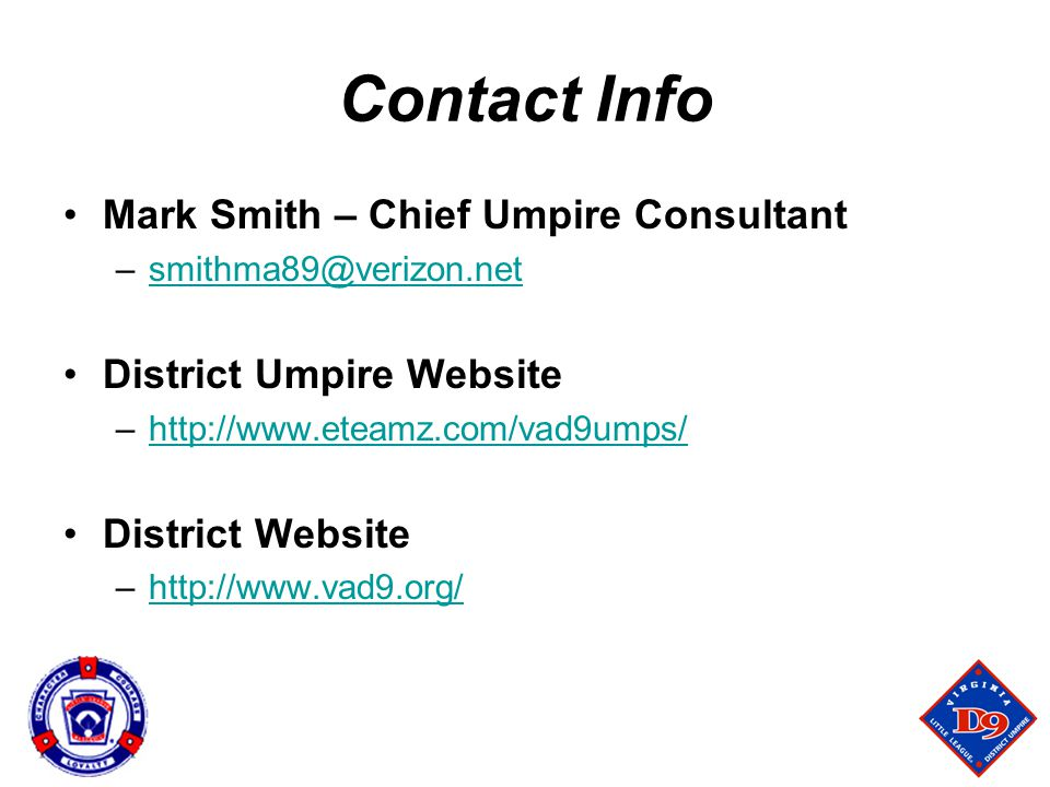 Contact Info Mark Smith – Chief Umpire Consultant. smithma89@verizon.net. District Umpire Website.