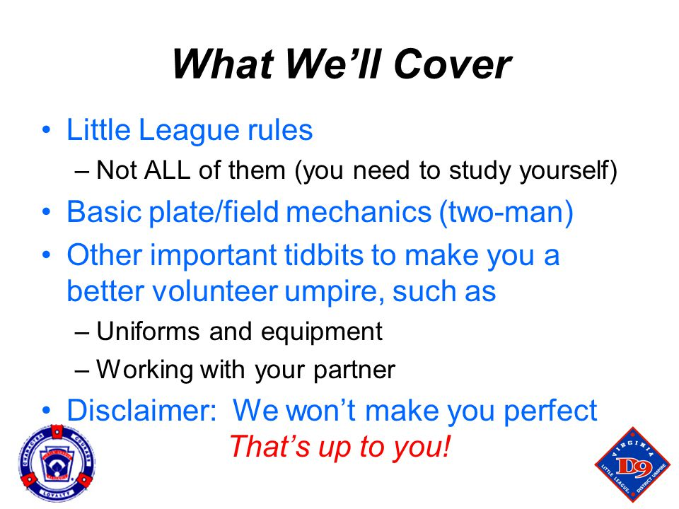 What We'll Cover Little League rules