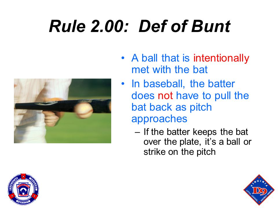 Rule 2.00: Def of Bunt A ball that is intentionally met with the bat