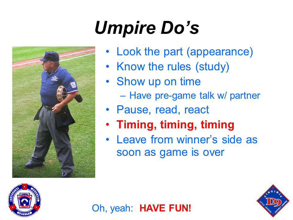 Umpire Do's Look the part (appearance) Know the rules (study)