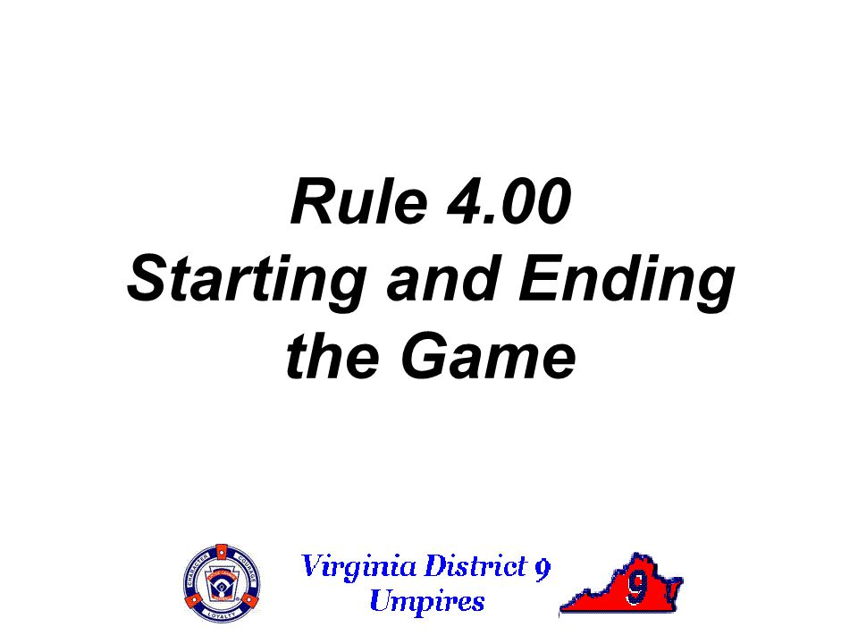 Rule 4.00 Starting and Ending the Game