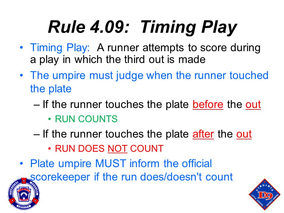 Rule 4.09: Timing Play Timing Play: A runner attempts to score during a play in which the third out is made.