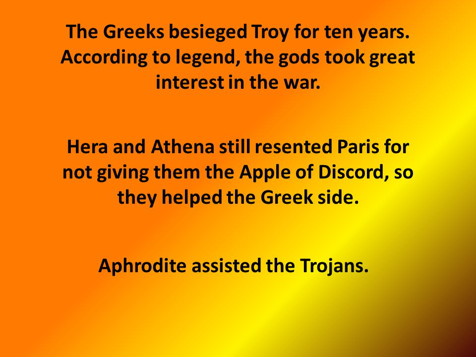 The Greeks besieged Troy for ten years.