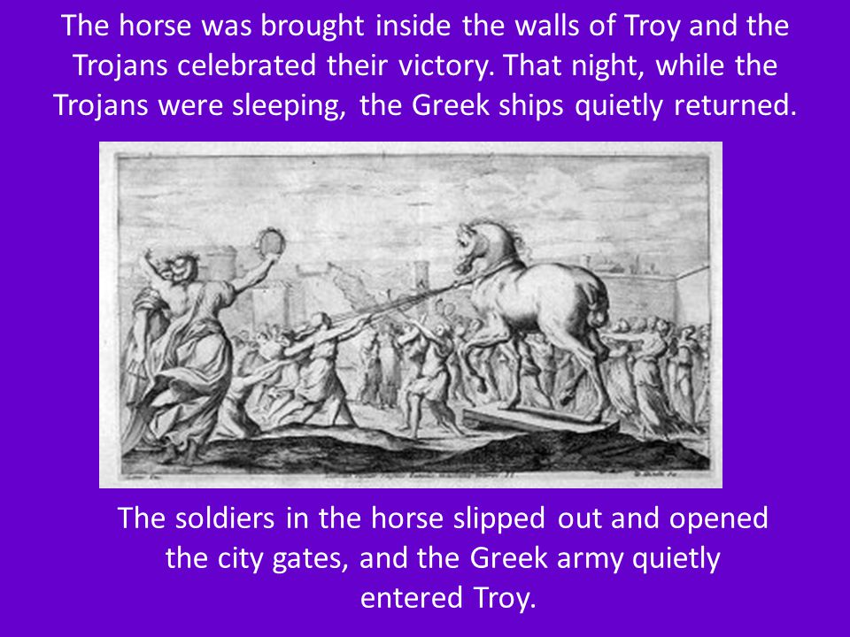 The soldiers in the horse slipped out and opened