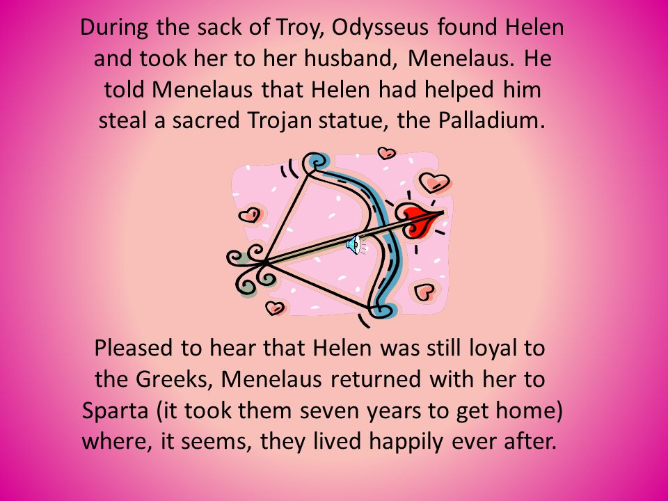 During the sack of Troy, Odysseus found Helen