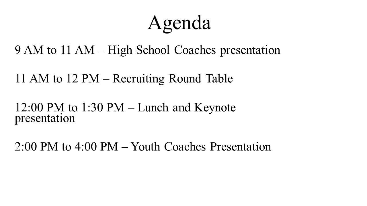 Agenda 9 AM to 11 AM – High School Coaches presentation