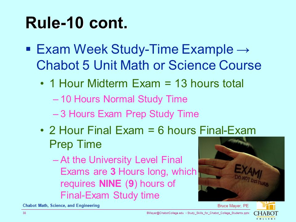 Rule-10 cont. Exam Week Study-Time Example → Chabot 5 Unit Math or Science Course. 1 Hour Midterm Exam = 13 hours total.