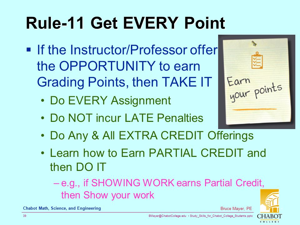 Rule-11 Get EVERY Point If the Instructor/Professor offer the OPPORTUNITY to earn Grading Points, then TAKE IT.