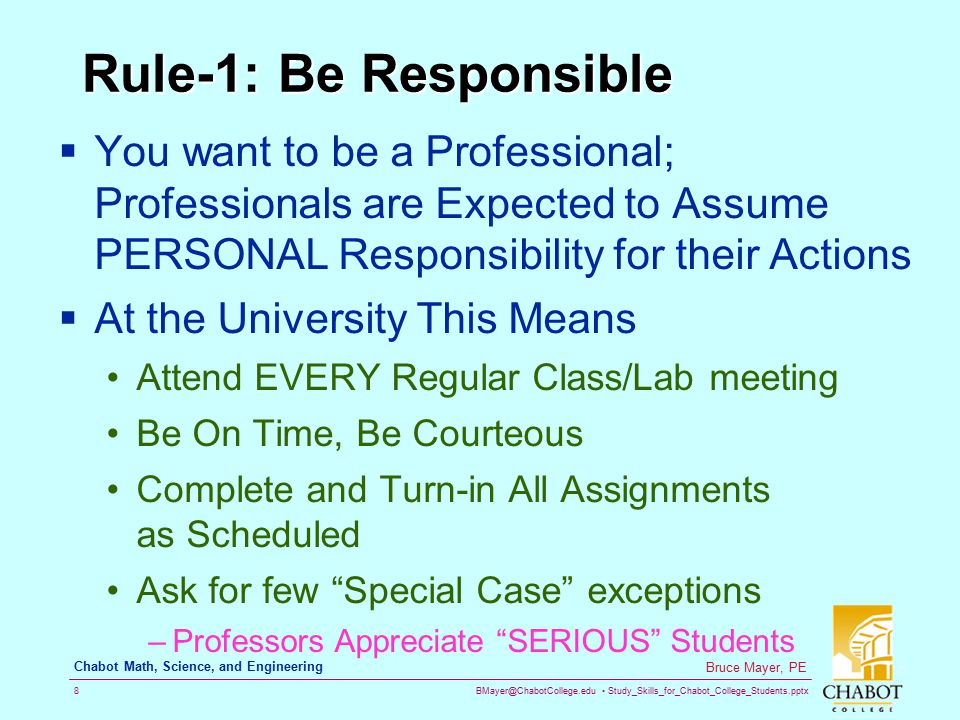 Rule-1: Be Responsible You want to be a Professional; Professionals are Expected to Assume PERSONAL Responsibility for their Actions.