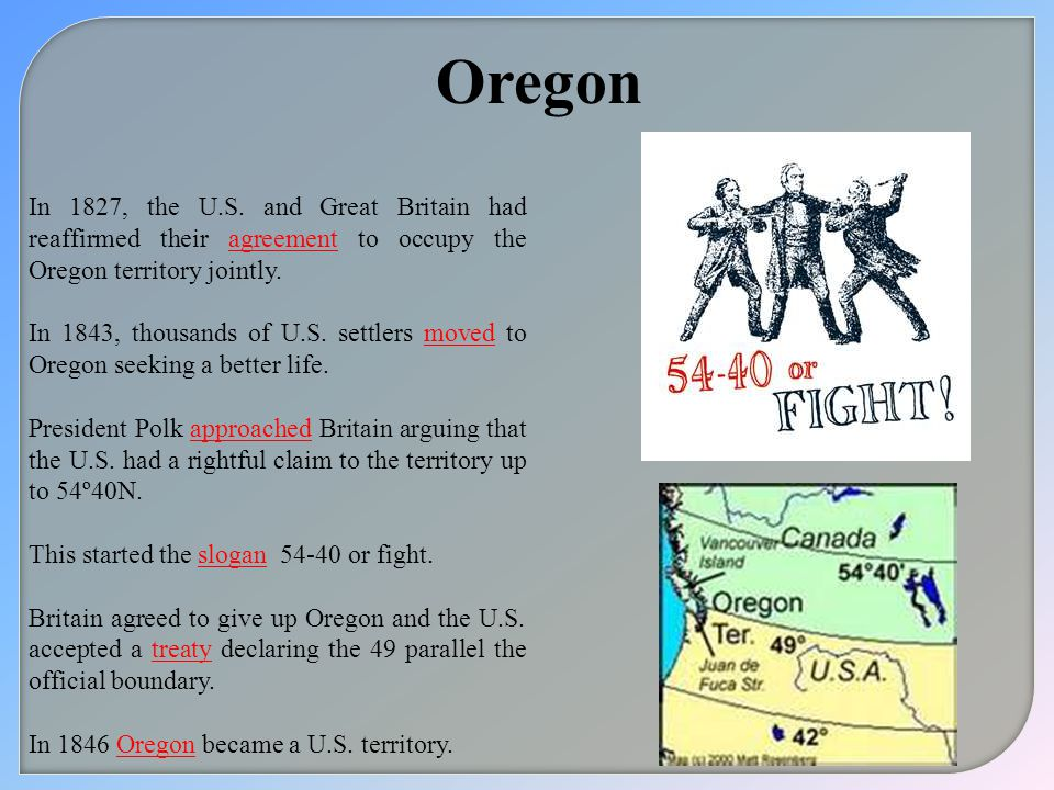 Oregon In 1827, the U.S. and Great Britain had reaffirmed their agreement to occupy the Oregon territory jointly.