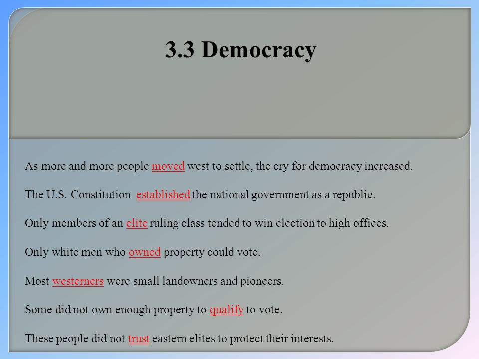 3.3 Democracy As more and more people moved west to settle, the cry for democracy increased.