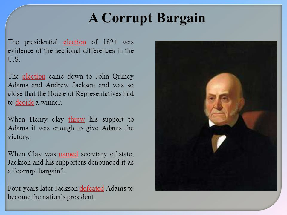 A Corrupt Bargain The presidential election of 1824 was evidence of the sectional differences in the U.S.