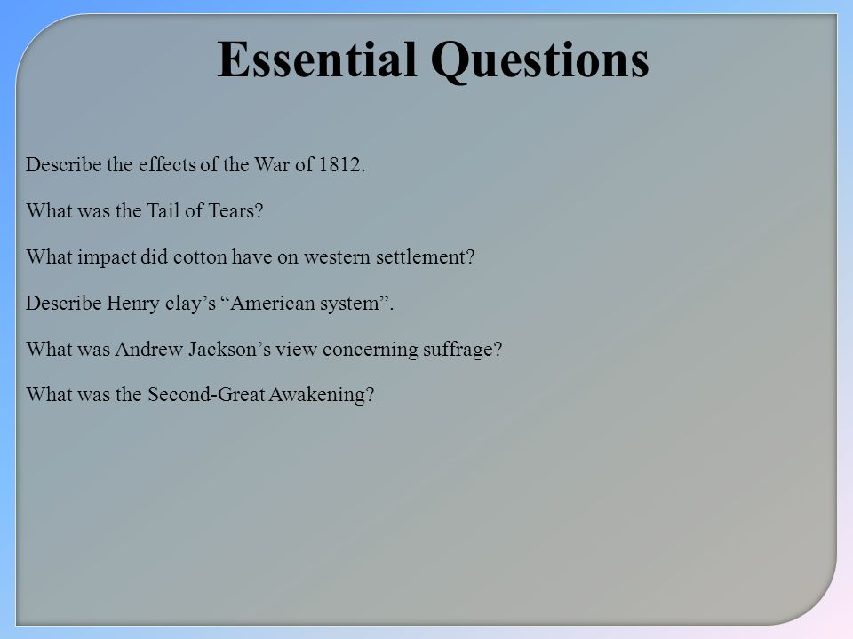 Essential Questions Describe the effects of the War of 1812.