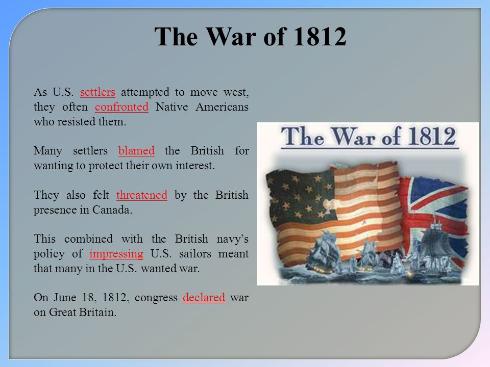 The War of 1812 As U.S. settlers attempted to move west, they often confronted Native Americans who resisted them.