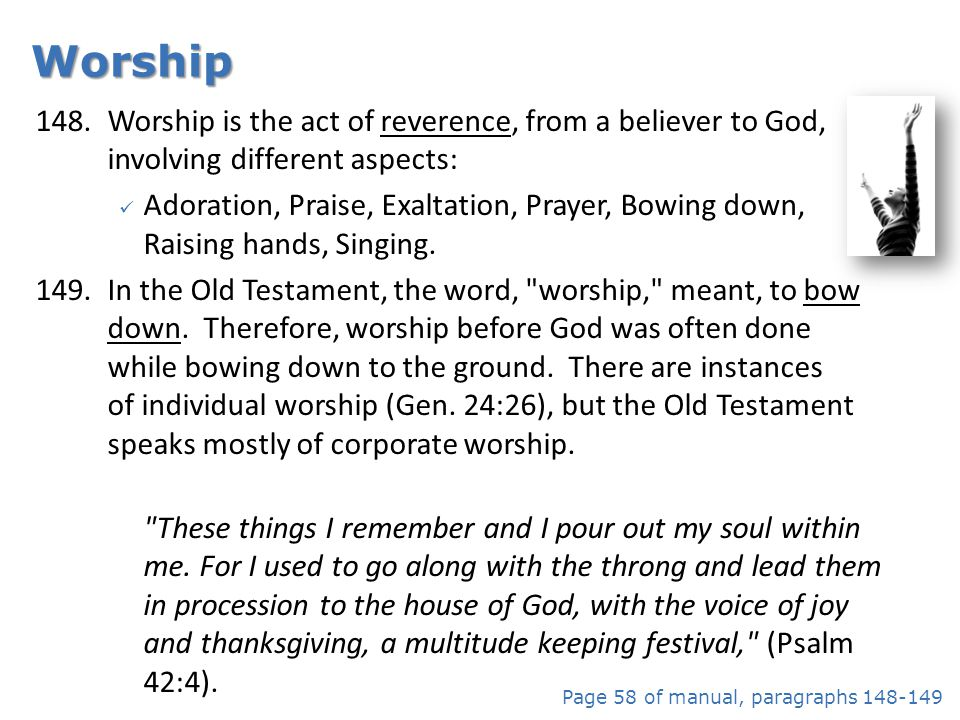 Worship Worship is the act of reverence, from a believer to God, involving different aspects: