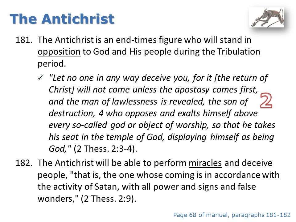 The Antichrist The Antichrist is an end-times figure who will stand in opposition to God and His people during the Tribulation period.