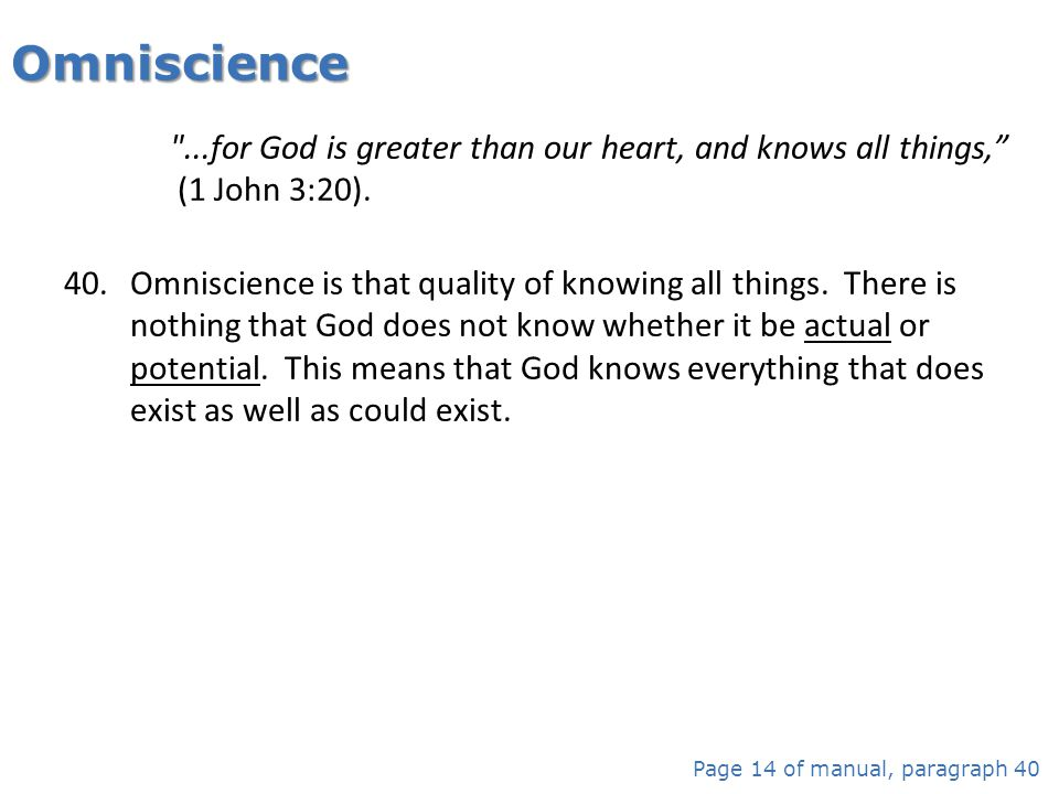 Omniscience ...for God is greater than our heart, and knows all things, (1 John 3:20).