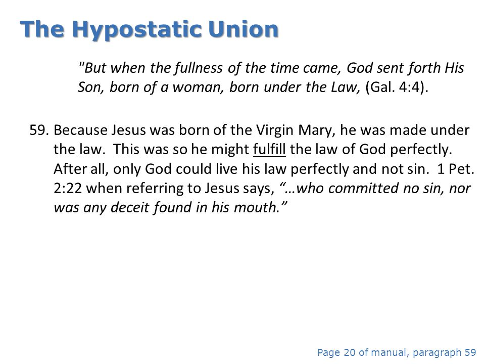 The Hypostatic Union But when the fullness of the time came, God sent forth His Son, born of a woman, born under the Law, (Gal. 4:4).