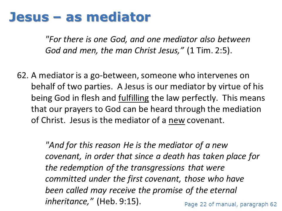 Jesus – as mediator For there is one God, and one mediator also between God and men, the man Christ Jesus, (1 Tim. 2:5).