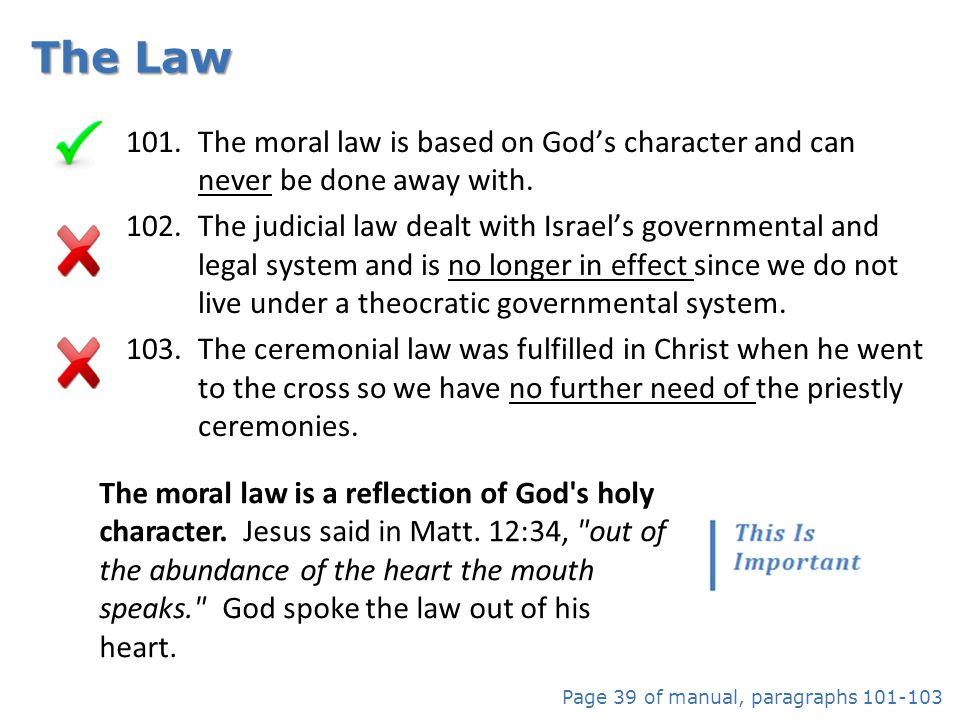 The Law The moral law is based on God's character and can never be done away with.