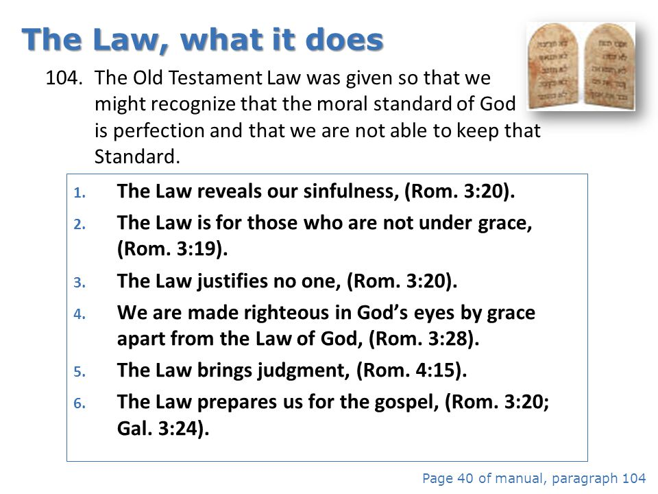 The Law reveals our sinfulness, (Rom. 3:20).