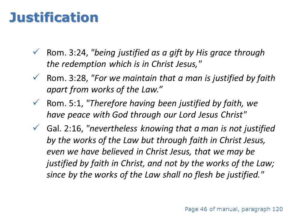 Justification Rom. 3:24, being justified as a gift by His grace through the redemption which is in Christ Jesus,